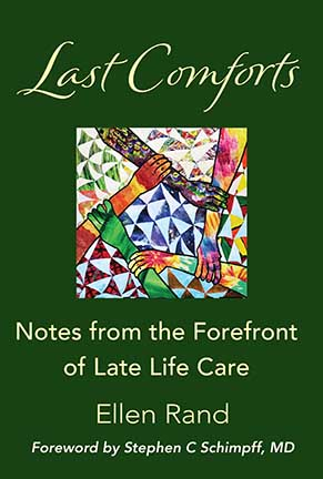 Last Comforts: Notes from the Forefront of Late-Life Care